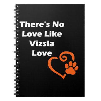 There's No Love Like Vizsla Love Note Book