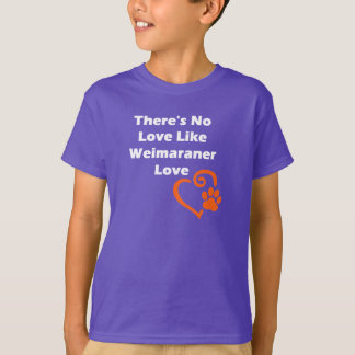 There's No Love Like Weimaraner Love T-Shirt