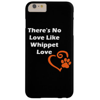 There's No Love Like Whippet Love Barely There iPhone 6 Plus Case
