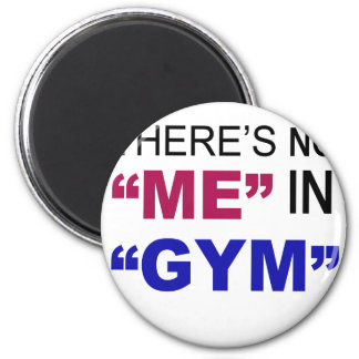 There's No Me In Gym Magnet
