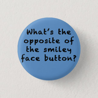 "There's no ""Meh"" face. 1 Inch Round Button"