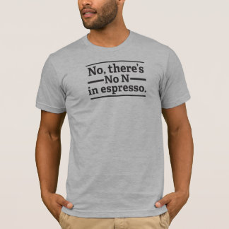 There's no N in espresso V4 T-Shirt