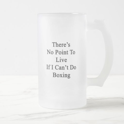 There's No Point To Live If I Can't Do Boxing Coffee Mugs