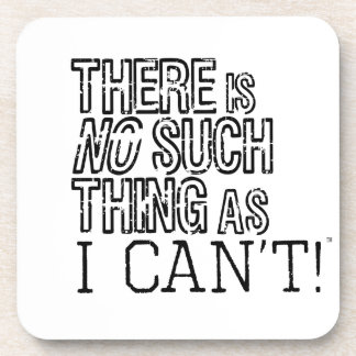There's no such thing as I can't! Drink Coasters