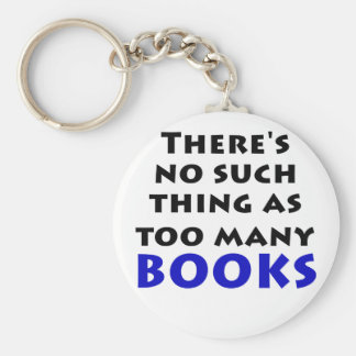 Theres No Such Thing as Too Many Books Basic Round Button Keychain