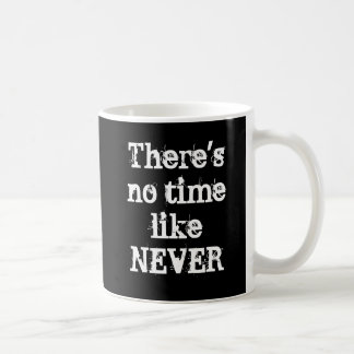 """There's no time like never"" mug"