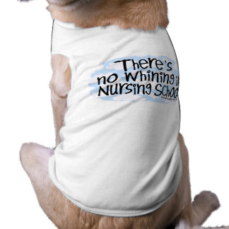There's No Whining in Nursing School Doggie T-shirt