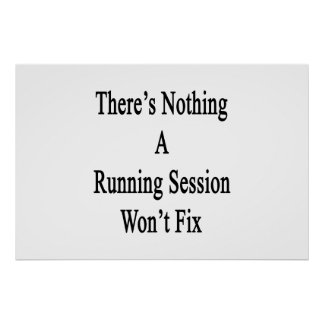 There's Nothing A Running Session Won't Fix Poster