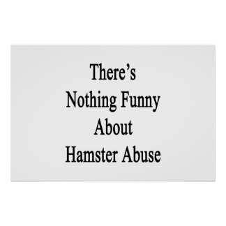 There's Nothing Funny About Hamster Abuse Poster