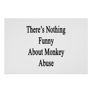 There's Nothing Funny About Monkey Abuse Poster