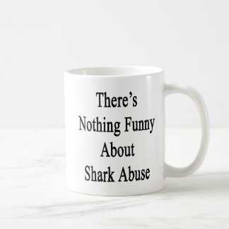 There's Nothing Funny About Shark Abuse Coffee Mug