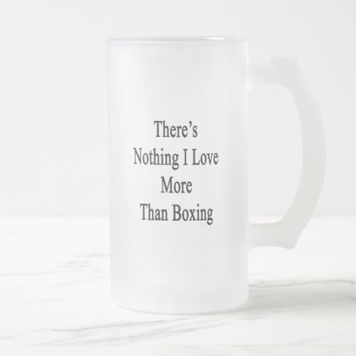 There's Nothing I Love More Than Boxing Coffee Mugs