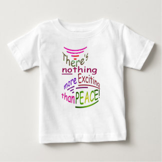 There's Nothing More Exciting Than Peace Baby T-Shirt