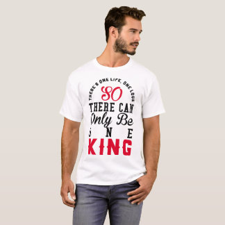 THERE'S ONE LIFE ONE LOVE SO THERE CAN ONLY ONE KI T-Shirt