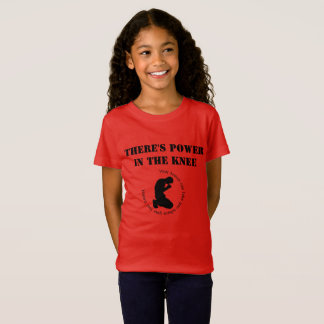 There's Power in The Knee - Girls Tee
