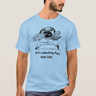 There's Something Fishy About Him T-Shirt