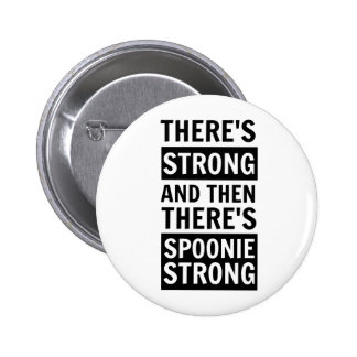 There's Strong, Then There's Spoonie Strong Button