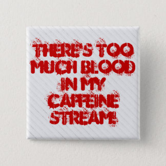 There's Too Much Blood In My Caffeine Stream 2 Inch Square Button
