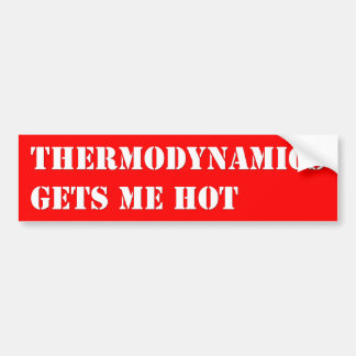 Thermodynamics gets me hot bumper sticker