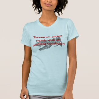 Thesaurus: ancient reptile with an excellent vo... tee shirts