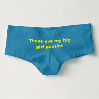These Are My Big Girl Underwear