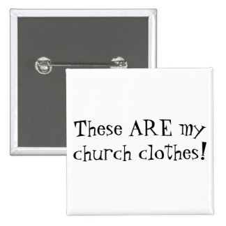 These ARE my church clothes! 2 Inch Square Button