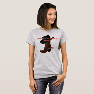 These Boots are made for walkin T-Shirt