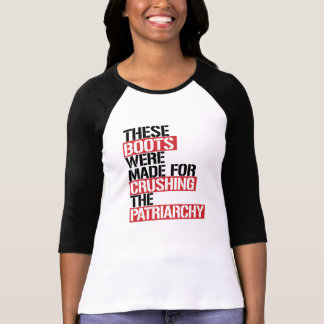 These boots were made for crushing the Patriarchy  T-Shirt
