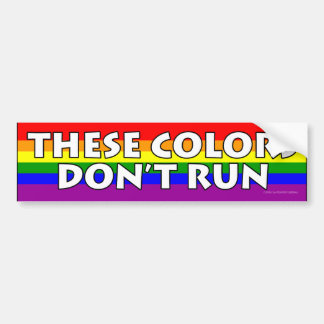 These Colors Don't Run Rainbow Flag Bumper Sticker