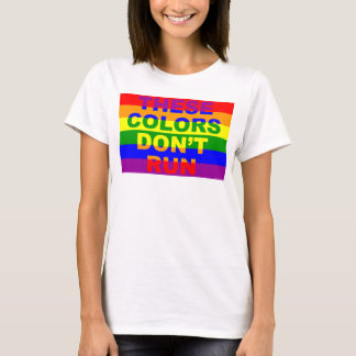 These Colors Don't Run Rainbow Flag T-Shirt