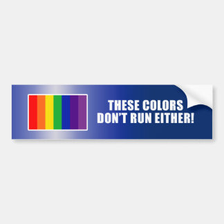 These Colors Don't Run Either! Bumper Sticker