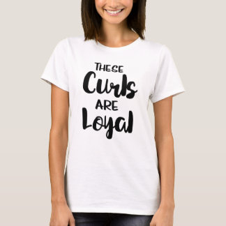 These Curls Are Loyal Natural Hair T-Shirt