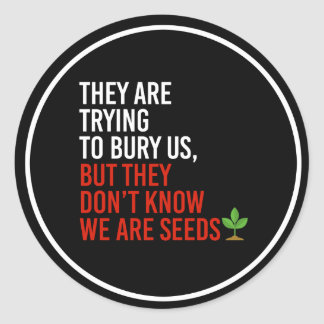 THEY ARE TRYING TO BURY US BUT THEY DON'T KNOW WE  ROUND STICKER