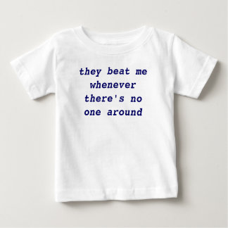 they beat me whenever there's no one around tshirts
