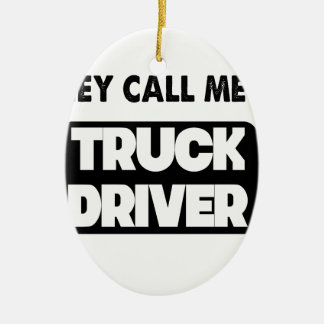 they call me a truck driver ceramic oval ornament