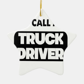 they call me a truck driver ceramic star ornament