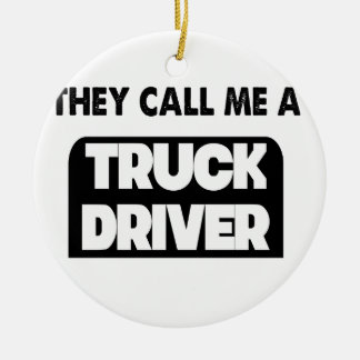 they call me a truck driver round ceramic ornament