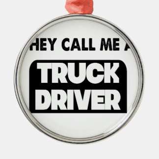 they call me a truck driver Silver-Colored round ornament