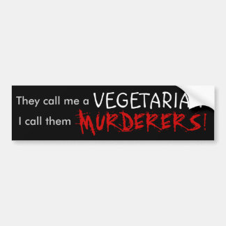 They call me a, VEGETARIAN, I call them, MURDER... Bumper Sticker