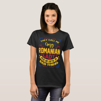 They Call Me Crazy Romanian Lady As If Bad Thing T-Shirt