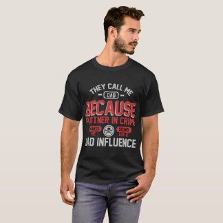 THEY CALL ME DAD BECAUSE PARTNER IN CRIME MAKES ME T-Shirt
