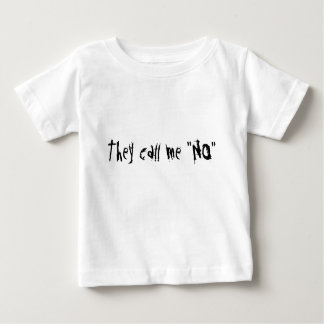 """They call me """"NO"""" Baby T-Shirt"""