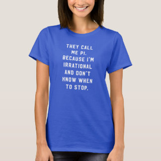 They call me pi irrational don't know stop math T-Shirt