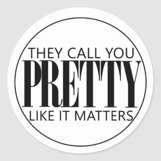 """""""they call you pretty like it matters"""" Sticker"""