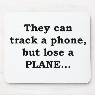 They Can Track A Phone, But Lose A Plane... Mouse Pad