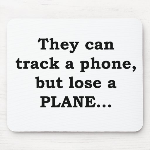 They Can Track A Phone, But Lose A Plane... Mouse Pads