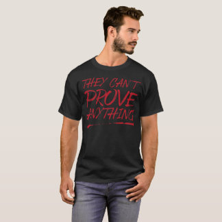 They Can't Prove Anything Shirt (Red Text)