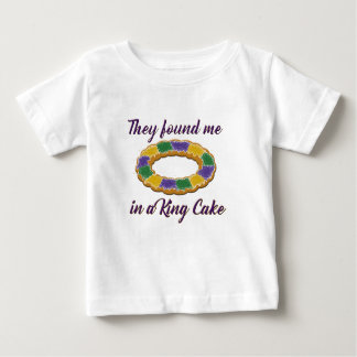 They found me in a King Cake Baby T-Shirt
