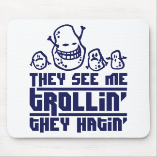 They lake ME trollin', they hatin' Mouse Pad