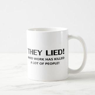 They Lied...Hard Work Has Killed A Lot of People! Coffee Mug